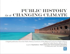 "Click here for the ""Public History in a Changing Climate,"" special publication, Summer 2014"